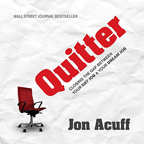 Quitter: Closing the Gap Between Your Day Job & Your Dream Job Audiobook By Jon Acuff cover art