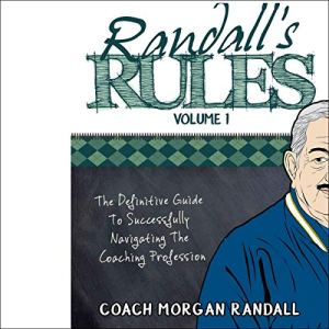 Randall's Rules Volume 1: The Definitive Guide for Successfully Navigating the Coaching Profession Audiobook By Morgan Randall cover art