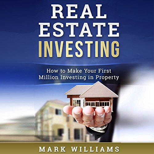 Real Estate Investing: How to Make Your First Million Investing in Property Audiobook By Mark Williams cover art