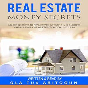 Real Estate Money Secrets Audiobook By Ola Tux Abitogun cover art
