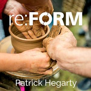 re:FORM: A Powerful Journey into Whole-Person Transformation Audiobook By Patrick Hegarty cover art