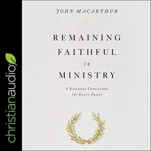 Remaining Faithful in Ministry Audiobook By John MacArthur cover art