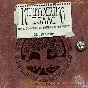 Remembering Isaac (The Wise and Joyful Potter of Niederbipp) Audiobook By Ben Behunin cover art