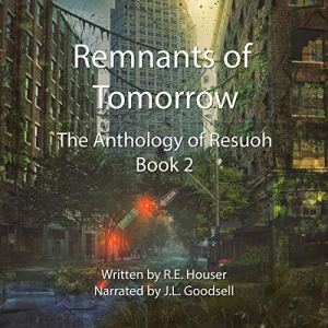 Remnants of Tomorrow Audiobook By R.E. Houser cover art