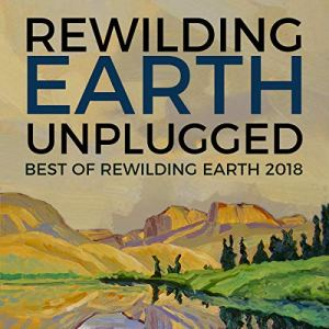 Rewilding Earth Unplugged Audiobook By John Davis - editor, Susan Morgan - editor cover art