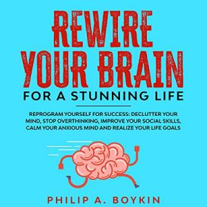Rewire Your Brain for a Stunning Life Audiobook By Philip A. Boykin cover art