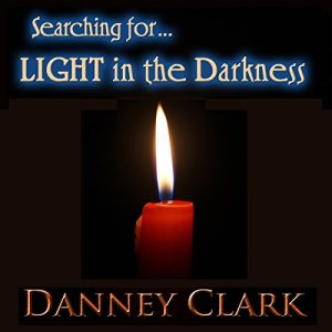 Searching for Light in the Darkness Audiobook By Danney Clark cover art