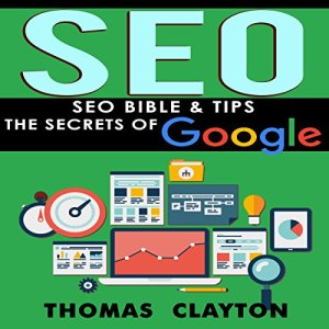 SEO Bible & Tips - Google, Bing, Yahoo! Audiobook By Thomas Clayton cover art