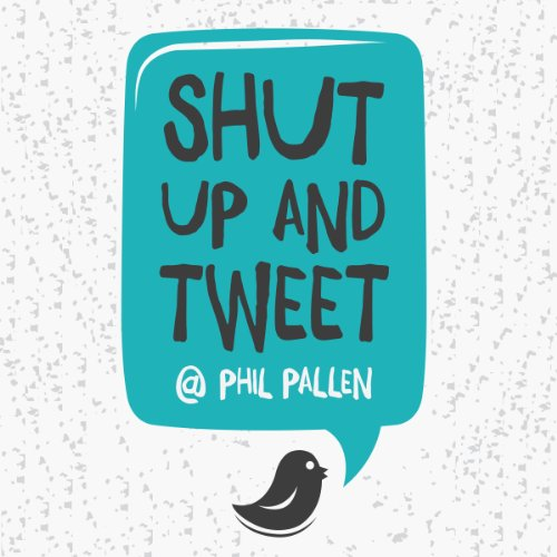 Shut Up and Tweet Audiobook By Phil Pallen cover art
