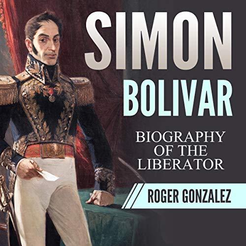 Simon Bolivar Audiobook By Roger Gonzalez cover art