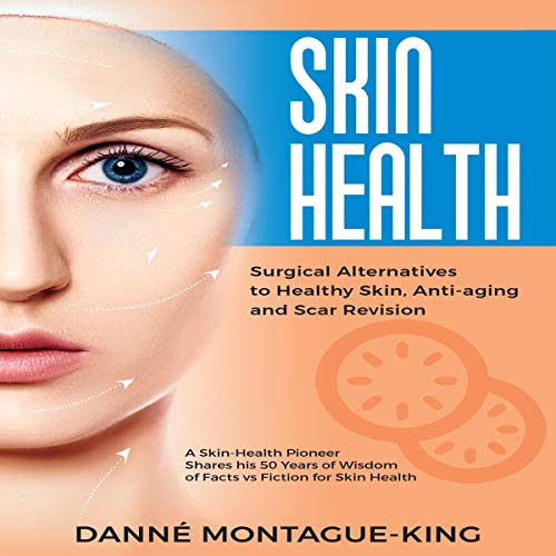 Skin Health: Surgical Alternatives to Healthy Skin, Anti-Aging and Scar Revision Audiobook By Danne Montague-King cover art