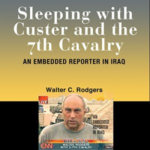 Sleeping with Custer and the 7th Cavalry Audiobook By Walter C. Rodgers cover art