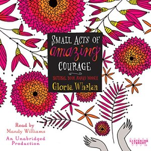 Small Acts of Amazing Courage Audiobook By Gloria Whelan cover art