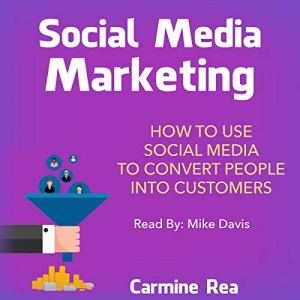 Social Media Marketing: How to Use Social Media to Convert People into Customers Audiobook By Carmine Rea cover art