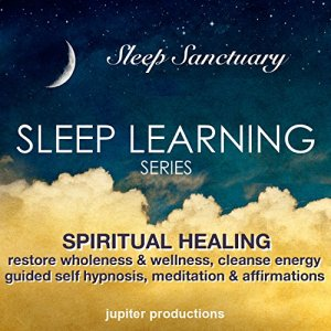 Spiritual Healing, Restore Wholeness & Wellness, Cleanse Energy: Sleep Learning, Guided Self Hypnosis, Meditations & Affirmations - Jupiter Productions Audiobook By Jupiter Productions cover art