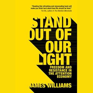 Stand Out of Our Light: Freedom and Resistance in the Attention Economy Audiobook By James Williams cover art