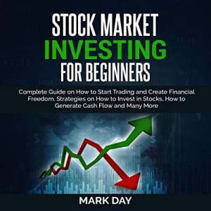 Stock Market Investing for Beginners: Complete Guide on How to Start Trading and Create Financial Freedom Audiobook By Mark Day cover art