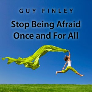Stop Being Afraid Once and For All Audiobook By Guy Finley cover art