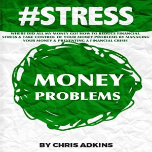 #Stress: Where Did All My Money Go? Audiobook By Chris Adkins cover art