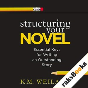 Structuring Your Novel Audiobook By K. M. Weiland cover art