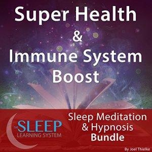 Super Health & Immune System Boost: Sleep Meditation & Hypnosis Bundle Audiobook By Joel Thielke cover art