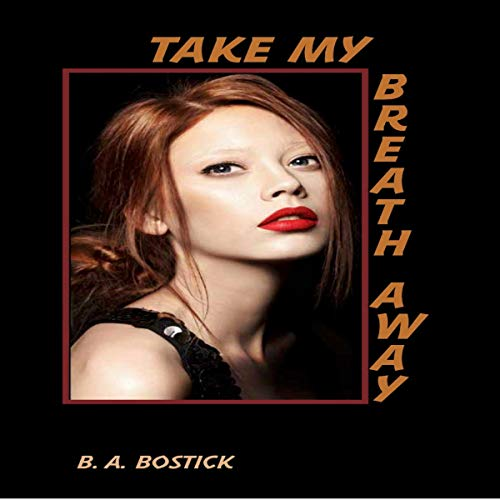 Take My Breath Away: Things Don't Get Easier Just Because You're Dead Audiobook By B. A. Bostick cover art