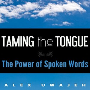 Taming the Tongue Audiobook By Alex Uwajeh cover art