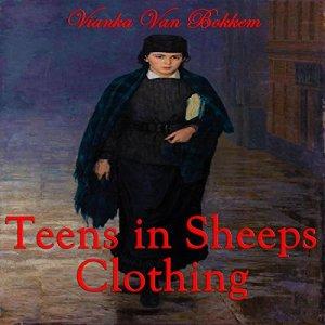 Teens in Sheep's Clothing Audiobook By Vianka Van Bokkem cover art