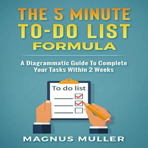 The 5 Minute To-Do List Formula: A Diagrammatic Guide to Complete Your Tasks Within 2 Weeks Audiobook By Magnus Muller cover art