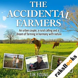 The Accidental Farmers: An Urban Couple, a Rural Calling and a Dream of Farming in Harmony with Nature Audiobook By Tim Young cover art