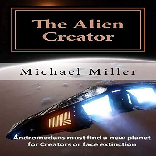 The Alien Creator Audiobook By Michael Miller cover art