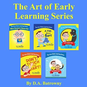 The Art of Early Learning Series Audiobook By D. A. Batrowny cover art