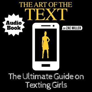 The Art of the Text: The Ultimate Guide on Texting Girls Audiobook By Zac Miller cover art