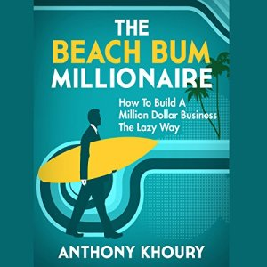 The Beach Bum Millionaire Audiobook By Anthony Khoury cover art