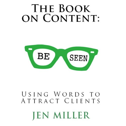 The Book on Content: Using Words to Attract Clients Audiobook By Jen Miller cover art