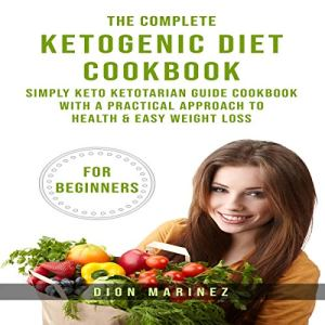 The Complete Ketogenic Diet Cookbook for Beginners Audiobook By Dion Marinez cover art
