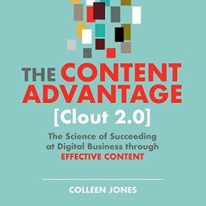 The Content Advantage [Clout 2.0] (2nd Edition) Audiobook By Colleen Jones cover art