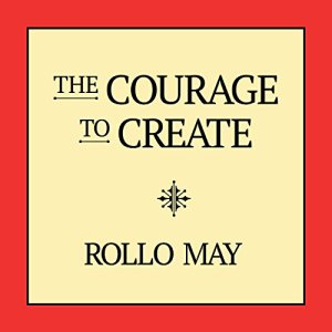 The Courage to Create Audiobook By Rollo May cover art