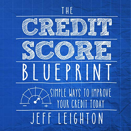 The Credit Score Blueprint: Simple Ways to Improve Your Credit Today Audiobook By Jeff Leighton cover art