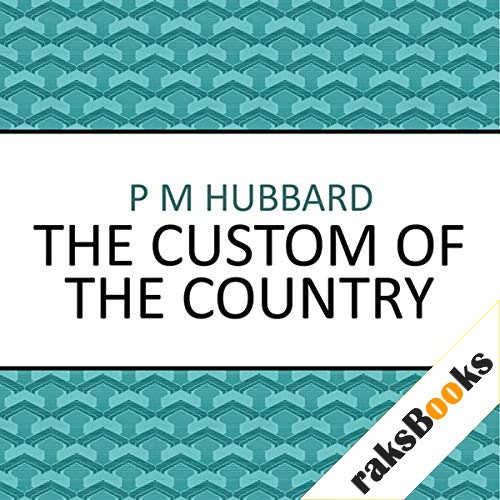 The Custom of the Country Audiobook By P. M. Hubbard cover art