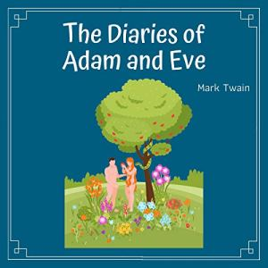The Diaries of Adam and Eve and Other Stories Audiobook By Mark Twain cover art