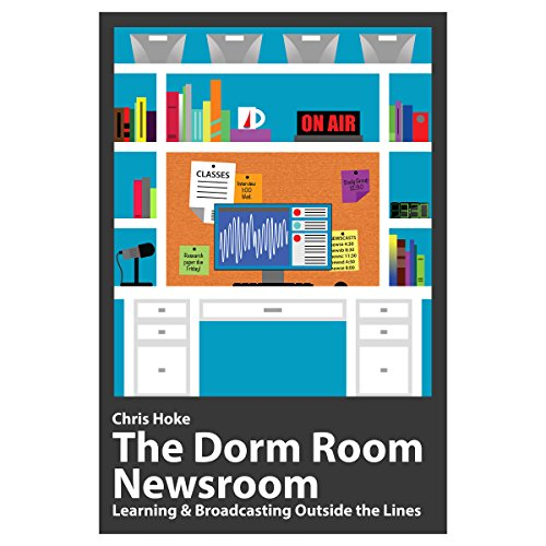 The Dorm Room Newsroom: Learning and Broadcasting Outside the Lines Audiobook By Christopher Aaron Hoke cover art