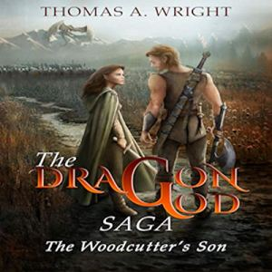 The Dragon God Saga: The Wood Cutter's Son Audiobook By Thomas Wright cover art