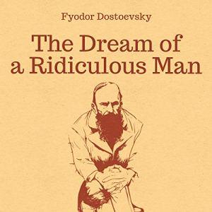 The Dream of a Ridiculous Man Audiobook By Fyodor Mikhailovich Dostoyevsky cover art