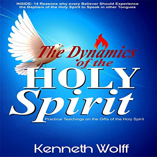 The Dynamics of the Holy Spirit: Practical Teachings on the Gifts of the Holy Spirit Audiobook By Kenneth Wolff cover art