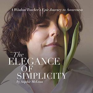 The Elegance of Simplicity Audiobook By Sophie McLean cover art