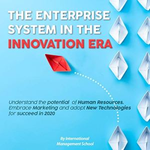 The Enterprise System in the Innovation Era: Understand the Potential of Human Resources. Embrace Marketing and Adopt New Technologies for Succeed in 2020 Audiobook By International Management School cover art