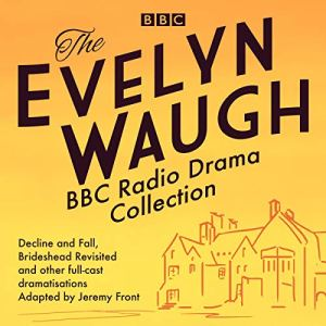 The Evelyn Waugh BBC Radio Drama Collection Audiobook By Evelyn Waugh, Jeremy Front cover art