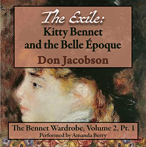 The Exile: Kitty Bennet and the Belle Epoque (Benet Wardrobe Series Book 3) Audiobook By Don Jacobson, A Lady cover art