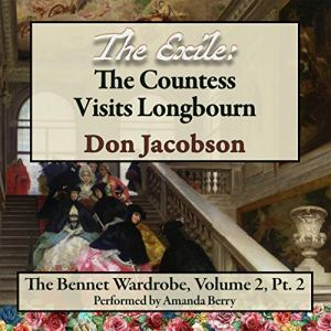 The Exile: The Countess Visits Longbourn (Bennet Wardrobe Series Book 5) Audiobook By Don Jacobson, A Lady cover art